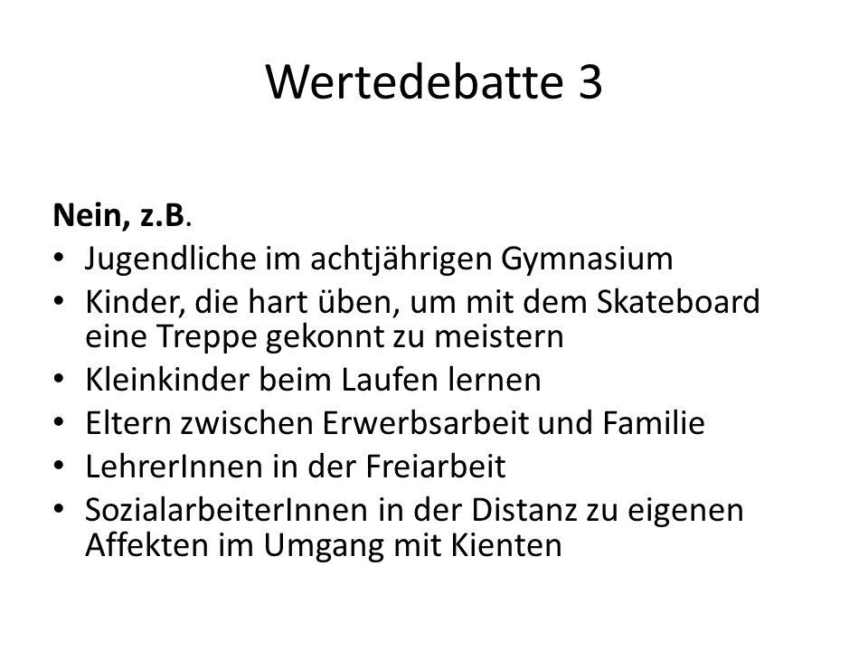 Wertedebatte 3 Nein, z.B. Jugendliche im achtjährigen Gymnasium Kinder, die hart üben, um mit dem Skateboard eine Treppe gekonnt zu meistern Kleinkind