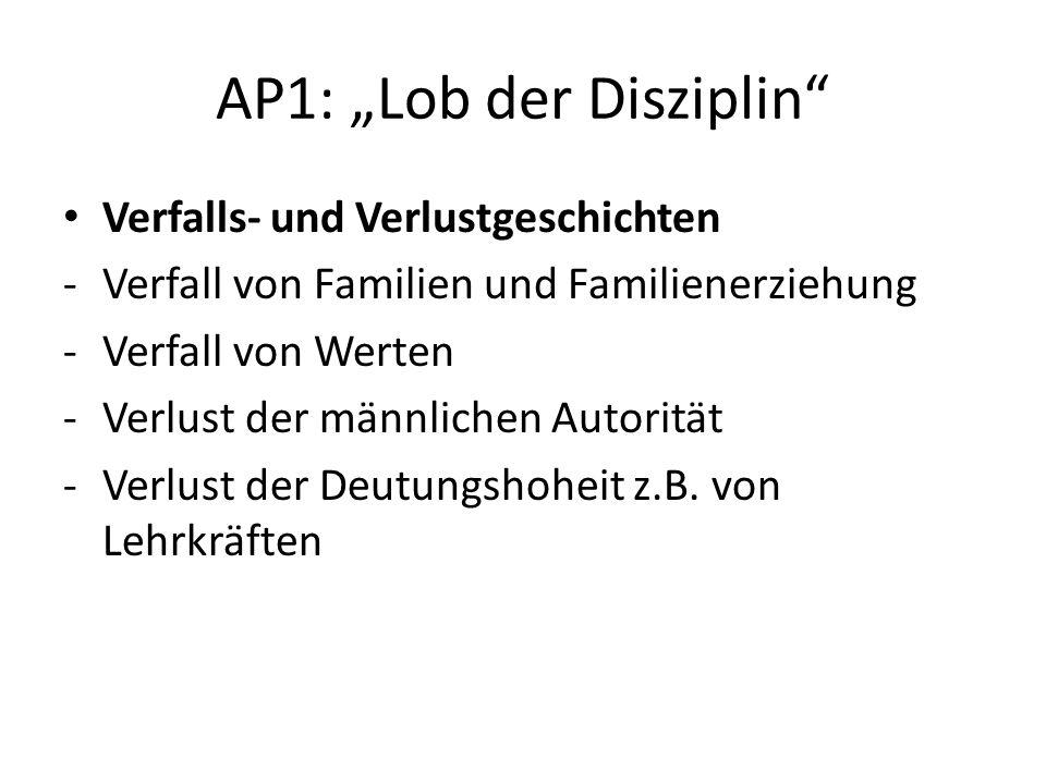 AP1: Lob der Disziplin Verfalls- und Verlustgeschichten -Verfall von Familien und Familienerziehung -Verfall von Werten -Verlust der männlichen Autori