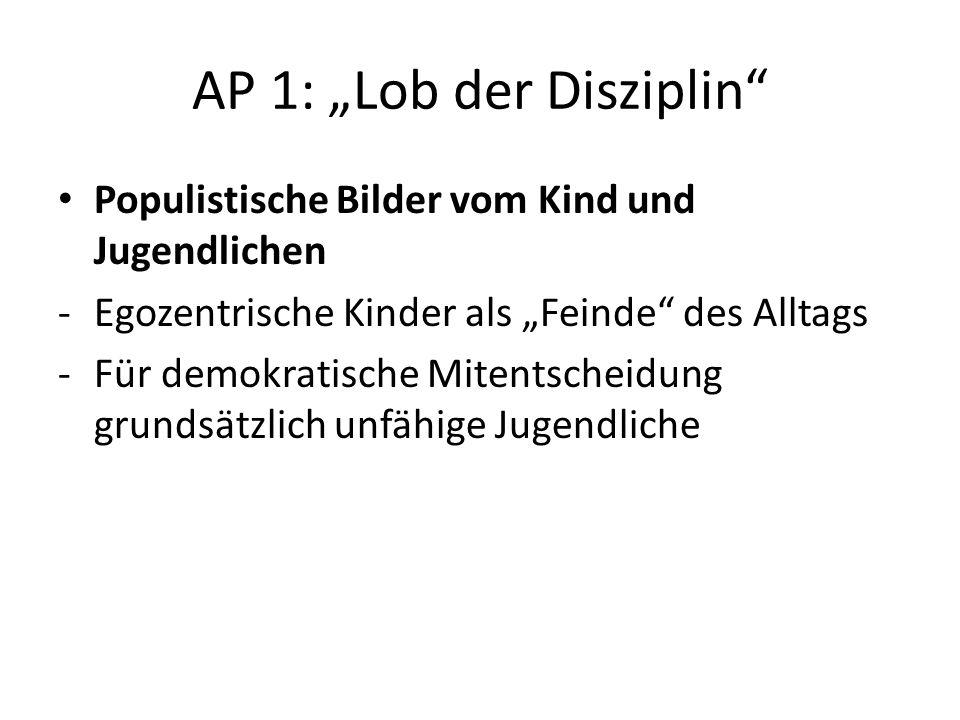 AP 1: Lob der Disziplin Lösungen -Unhinterfragte Anerkennung von Autorität -Rückkehr gegenüber der Unschuld zur Macht -Allgemeines Plädoyer für Strafen -Disziplin -Ein bisschen mehr Strenge