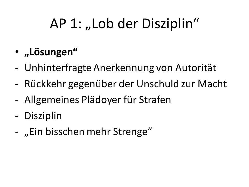 AP 1: Lob der Disziplin Lösungen -Unhinterfragte Anerkennung von Autorität -Rückkehr gegenüber der Unschuld zur Macht -Allgemeines Plädoyer für Strafe