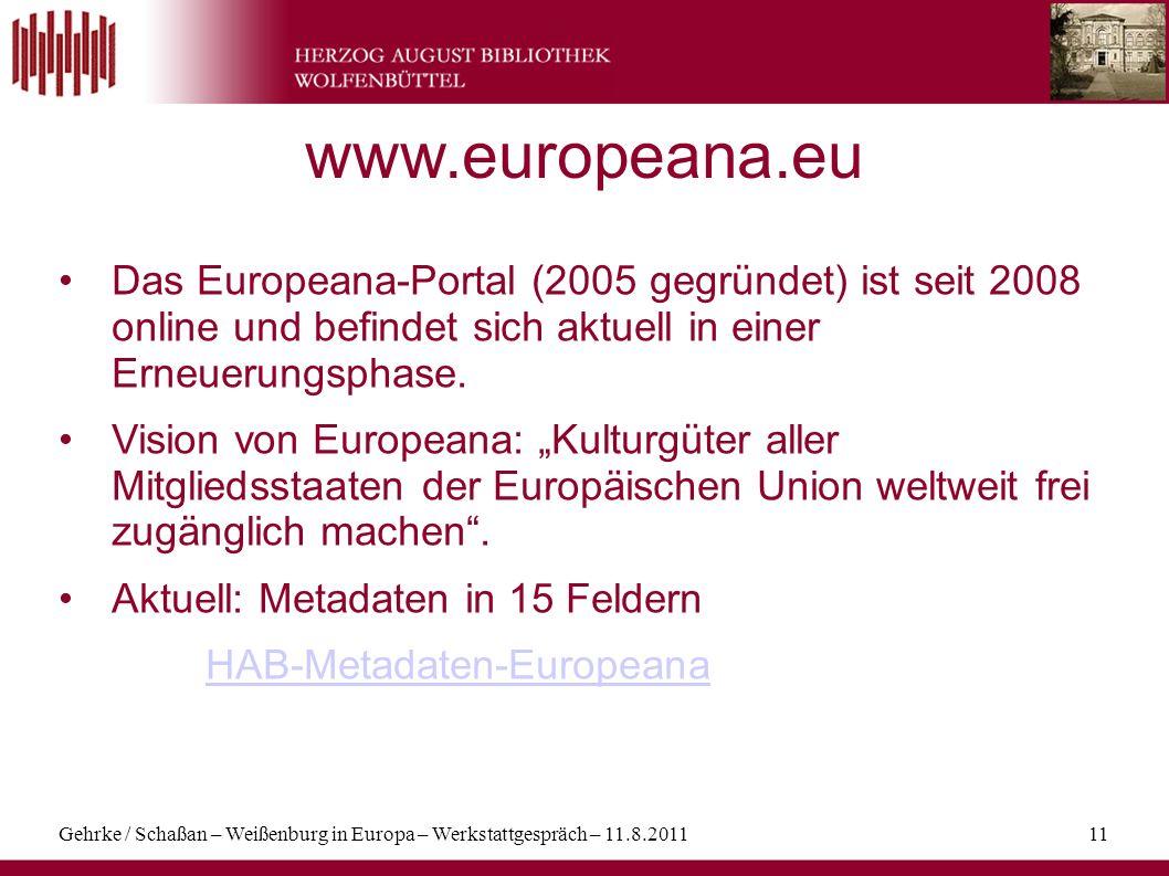 Gehrke / Schaßan – Weißenburg in Europa – Werkstattgespräch – 11.8.201111 www.europeana.eu Das Europeana-Portal (2005 gegründet) ist seit 2008 online
