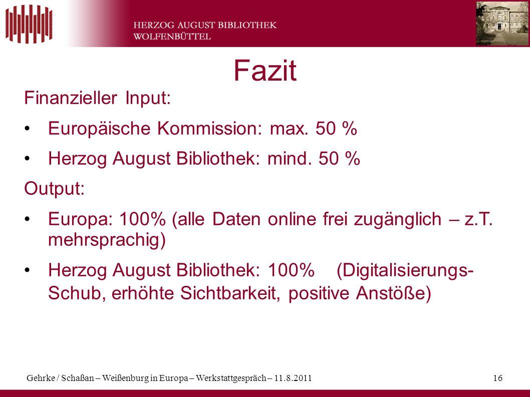 Gehrke / Schaßan – Weißenburg in Europa – Werkstattgespräch – 11.8.201116 Fazit Finanzieller Input: Europäische Kommission: max. 50 % Herzog August Bi