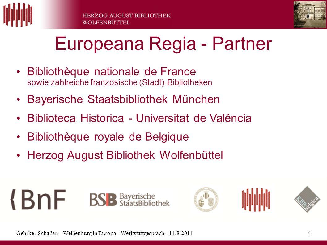 Gehrke / Schaßan – Weißenburg in Europa – Werkstattgespräch – 11.8.20114 Europeana Regia - Partner Bibliothèque nationale de France sowie zahlreiche f
