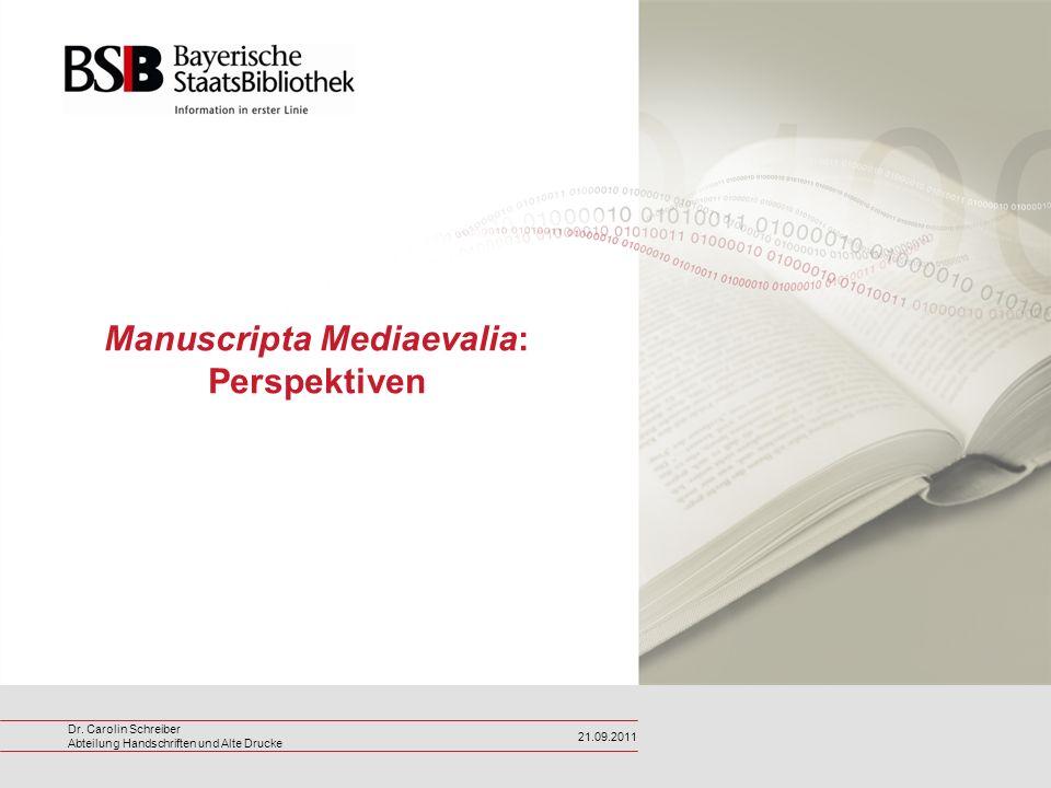 Dr. Carolin Schreiber Abteilung Handschriften und Alte Drucke 21.09.2011 Manuscripta Mediaevalia: Perspektiven