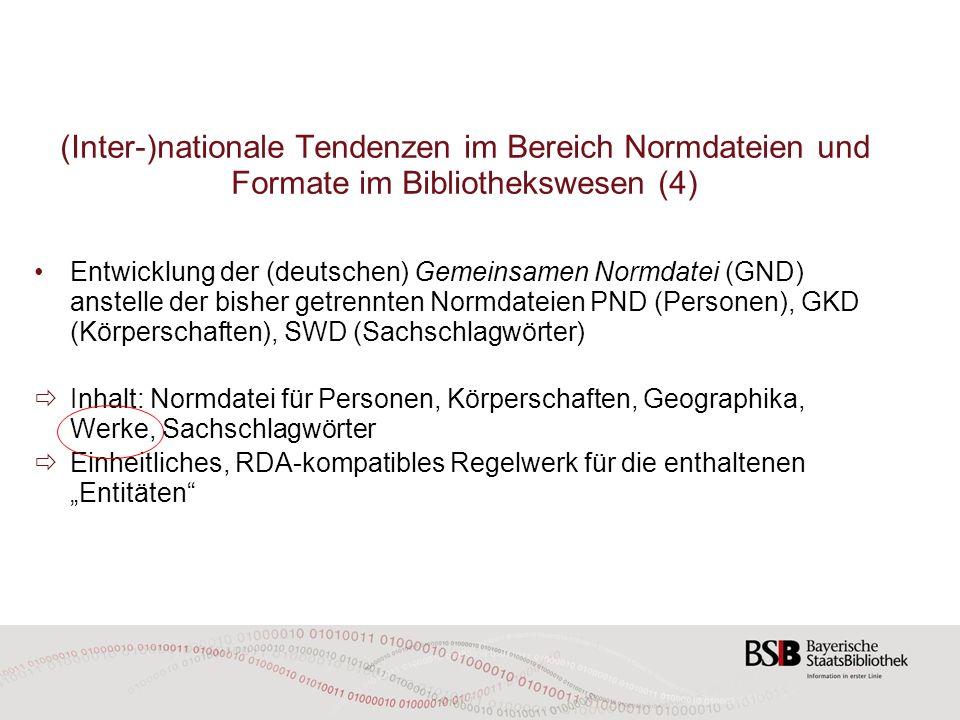 (Inter-)nationale Tendenzen im Bereich Normdateien und Formate im Bibliothekswesen (4) Entwicklung der (deutschen) Gemeinsamen Normdatei (GND) anstell