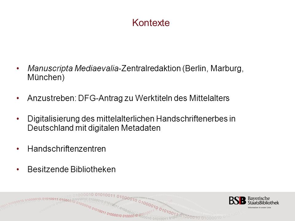Kontexte Manuscripta Mediaevalia-Zentralredaktion (Berlin, Marburg, München) Anzustreben: DFG-Antrag zu Werktiteln des Mittelalters Digitalisierung de