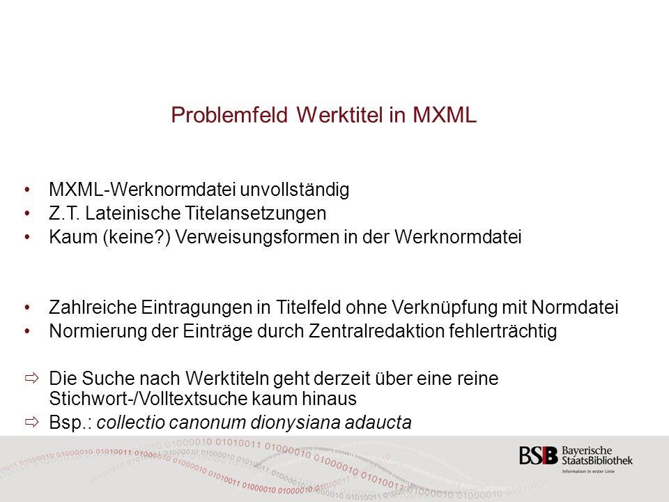 Problemfeld Werktitel in MXML MXML-Werknormdatei unvollständig Z.T. Lateinische Titelansetzungen Kaum (keine?) Verweisungsformen in der Werknormdatei