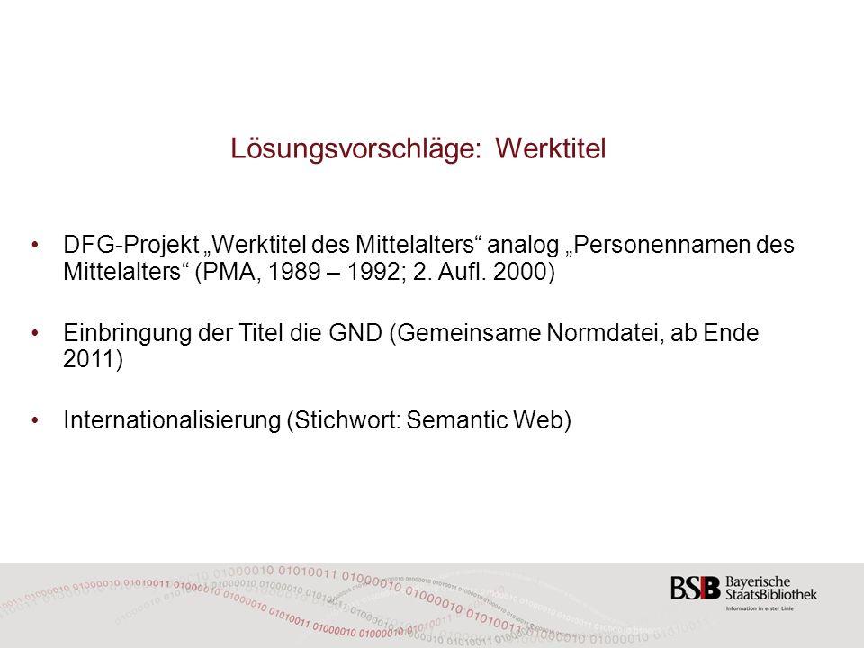 Lösungsvorschläge: Werktitel DFG-Projekt Werktitel des Mittelalters analog Personennamen des Mittelalters (PMA, 1989 – 1992; 2. Aufl. 2000) Einbringun