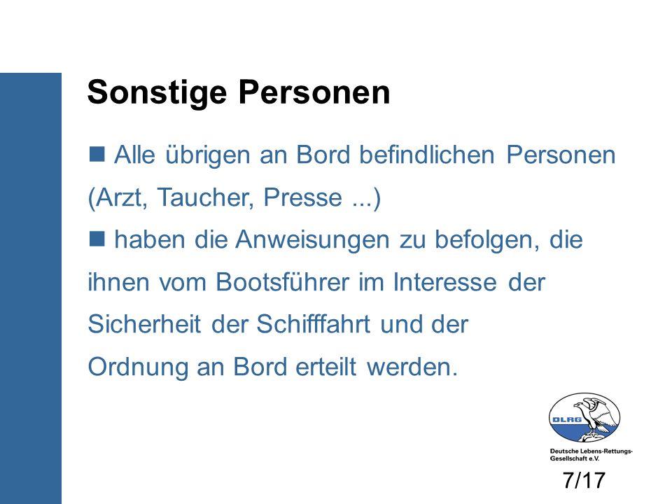 Sonstige Personen Alle übrigen an Bord befindlichen Personen (Arzt, Taucher, Presse...) haben die Anweisungen zu befolgen, die ihnen vom Bootsführer i