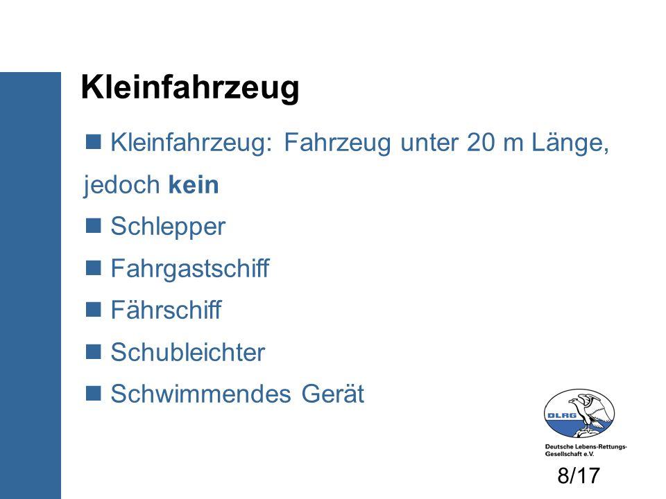 Kleinfahrzeug Kleinfahrzeug: Fahrzeug unter 20 m Länge, jedoch kein Schlepper Fahrgastschiff Fährschiff Schubleichter Schwimmendes Gerät 8/17