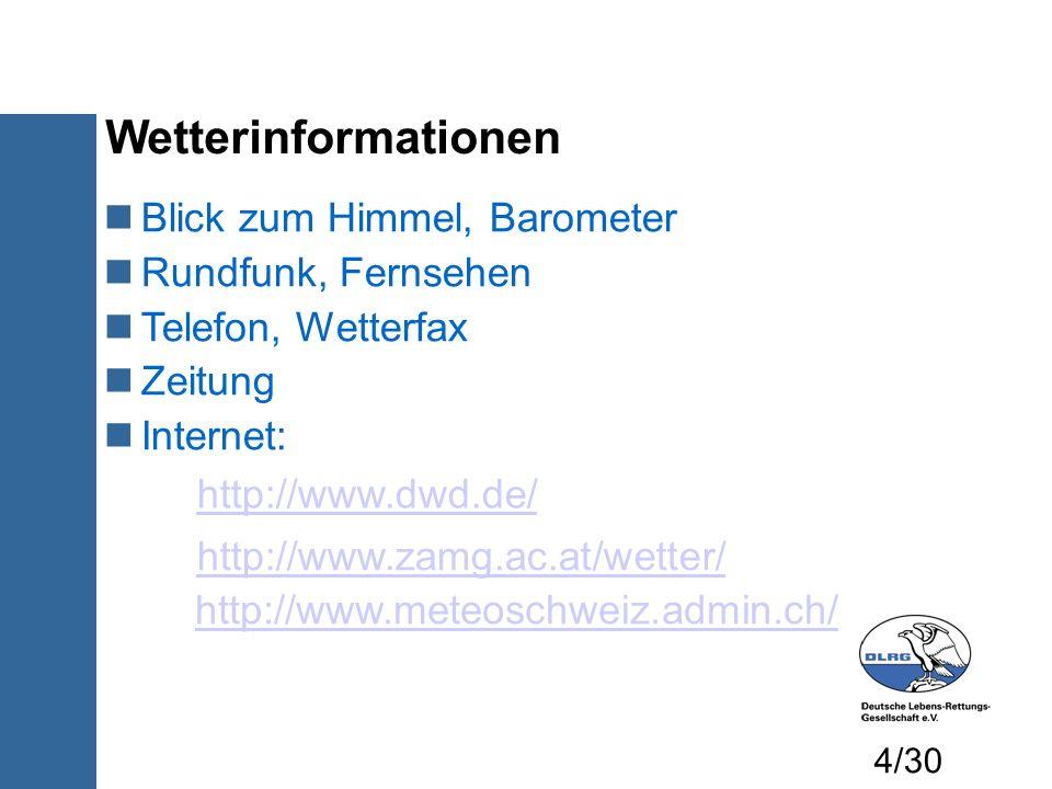Wetterinformationen Blick zum Himmel, Barometer Rundfunk, Fernsehen Telefon, Wetterfax Zeitung Internet: http://www.dwd.de/ http://www.zamg.ac.at/wett