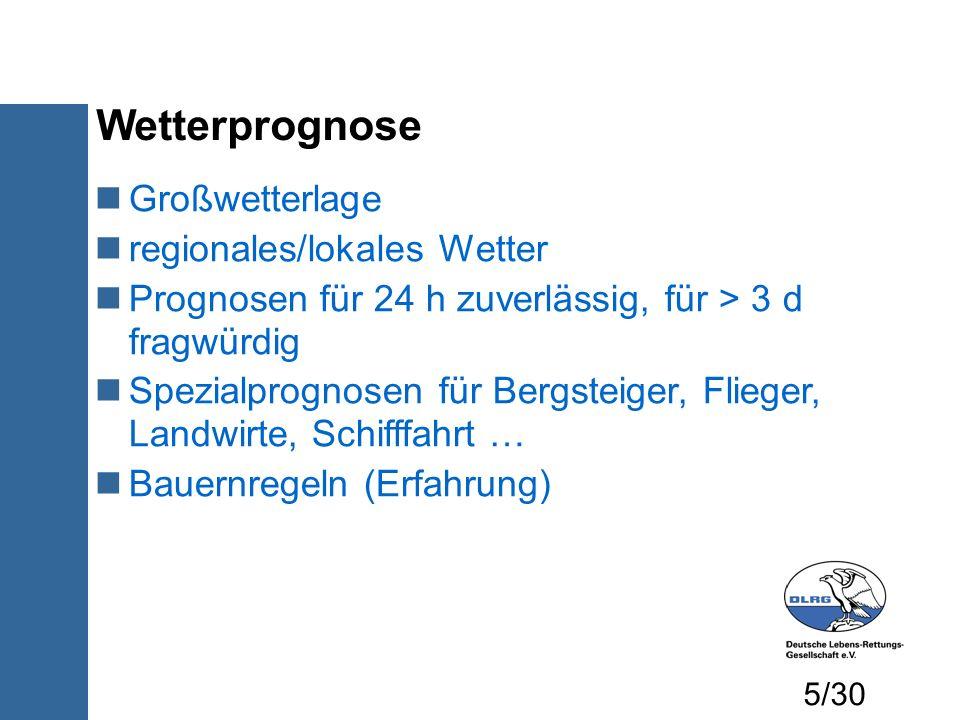 Wetterprognose Großwetterlage regionales/lokales Wetter Prognosen für 24 h zuverlässig, für > 3 d fragwürdig Spezialprognosen für Bergsteiger, Flieger