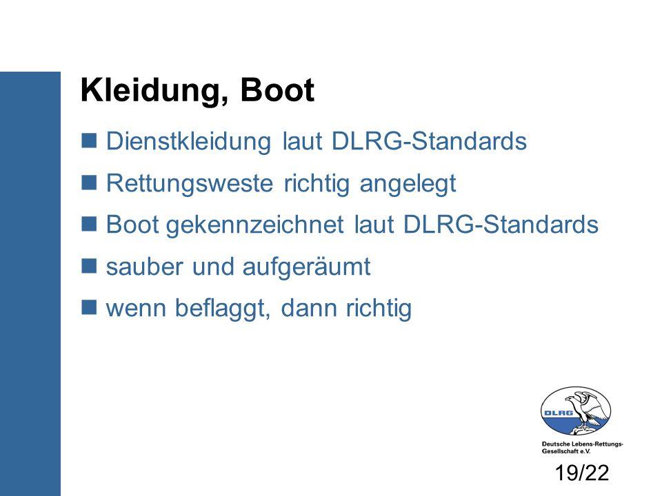Dienstkleidung laut DLRG-Standards Rettungsweste richtig angelegt Boot gekennzeichnet laut DLRG-Standards sauber und aufgeräumt wenn beflaggt, dann richtig Kleidung, Boot 19/22