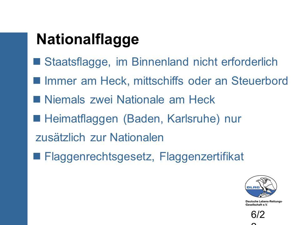 Staatsflagge, im Binnenland nicht erforderlich Immer am Heck, mittschiffs oder an Steuerbord Niemals zwei Nationale am Heck Heimatflaggen (Baden, Karlsruhe) nur zusätzlich zur Nationalen Flaggenrechtsgesetz, Flaggenzertifikat Nationalflagge 6/2 2