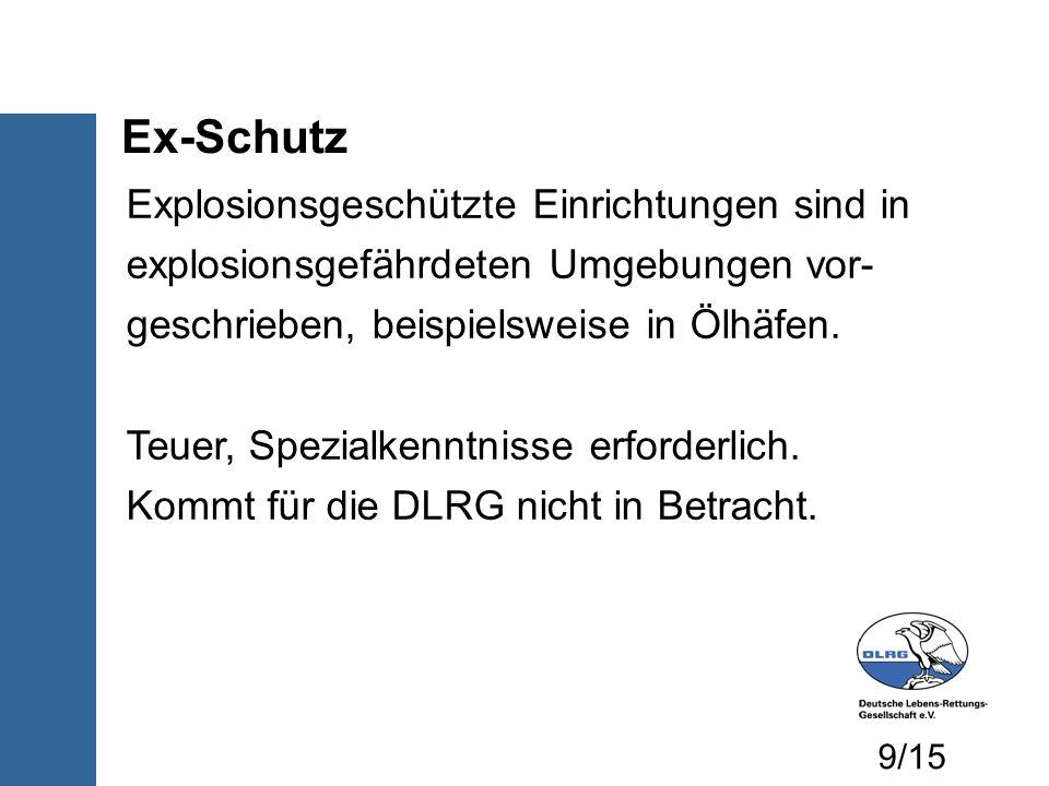 Ex-Schutz Explosionsgeschützte Einrichtungen sind in explosionsgefährdeten Umgebungen vor- geschrieben, beispielsweise in Ölhäfen. Teuer, Spezialkennt