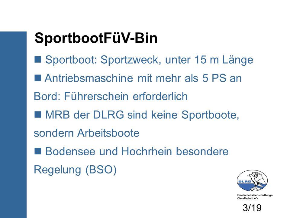 SportbootFüV-Bin Sportboot: Sportzweck, unter 15 m Länge Antriebsmaschine mit mehr als 5 PS an Bord: Führerschein erforderlich MRB der DLRG sind keine