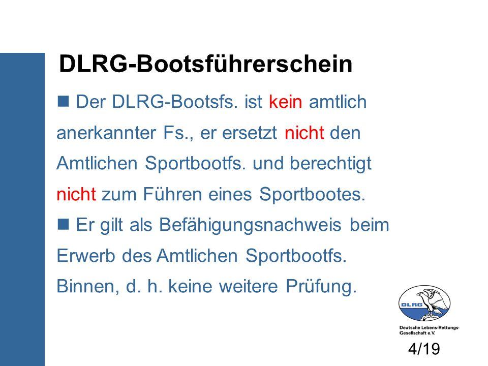 DLRG-Bootsführerschein Der DLRG-Bootsfs. ist kein amtlich anerkannter Fs., er ersetzt nicht den Amtlichen Sportbootfs. und berechtigt nicht zum Führen