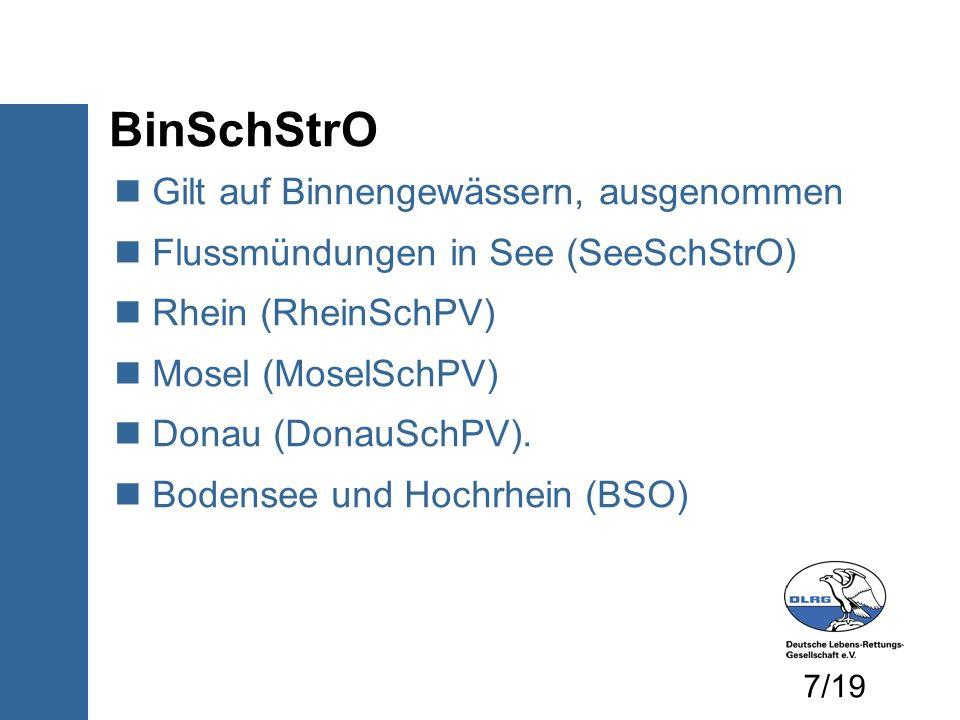 BinSchStrO Gilt auf Binnengewässern, ausgenommen Flussmündungen in See (SeeSchStrO) Rhein (RheinSchPV) Mosel (MoselSchPV) Donau (DonauSchPV). Bodensee