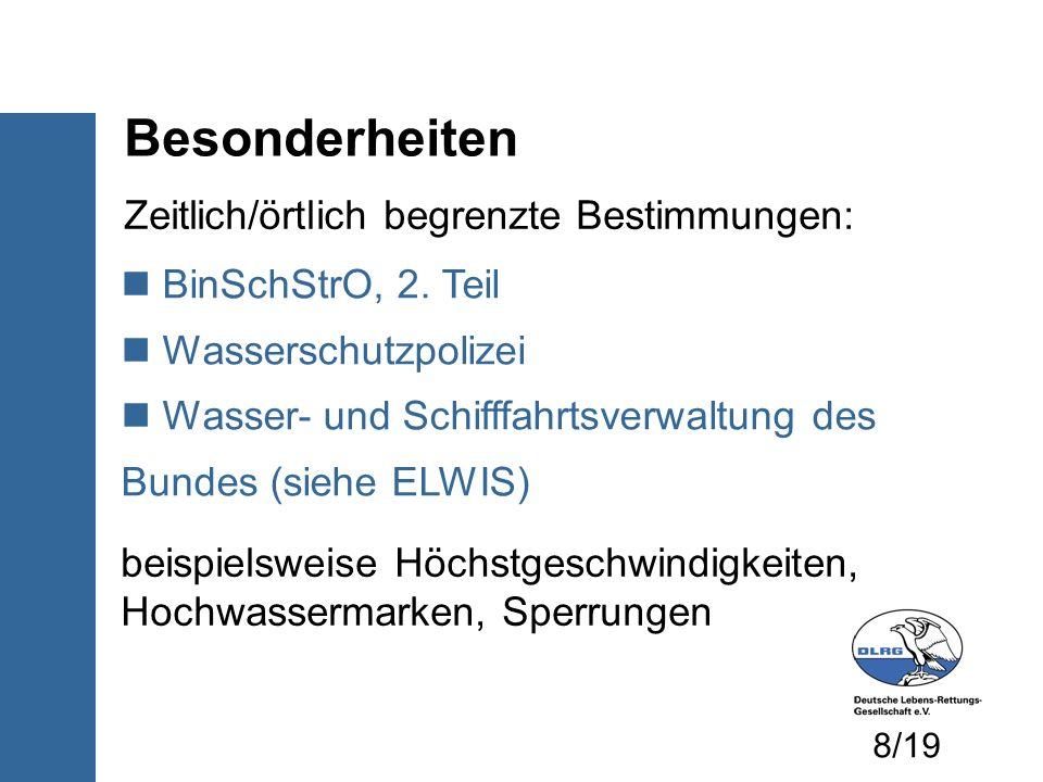 Besonderheiten BinSchStrO, 2. Teil Wasserschutzpolizei Wasser- und Schifffahrtsverwaltung des Bundes (siehe ELWIS) Zeitlich/örtlich begrenzte Bestimmu