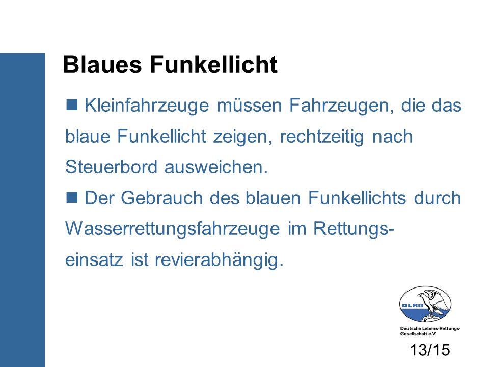 Blaues Funkellicht Kleinfahrzeuge müssen Fahrzeugen, die das blaue Funkellicht zeigen, rechtzeitig nach Steuerbord ausweichen. Der Gebrauch des blauen