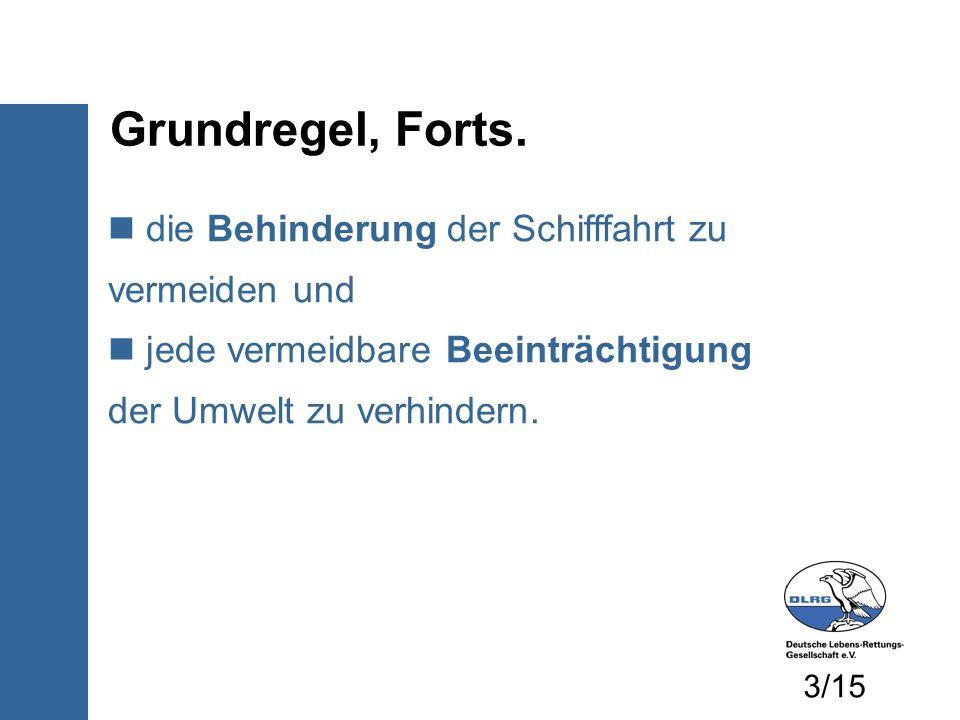 Grundregel, Forts. die Behinderung der Schifffahrt zu vermeiden und jede vermeidbare Beeinträchtigung der Umwelt zu verhindern. 3/15