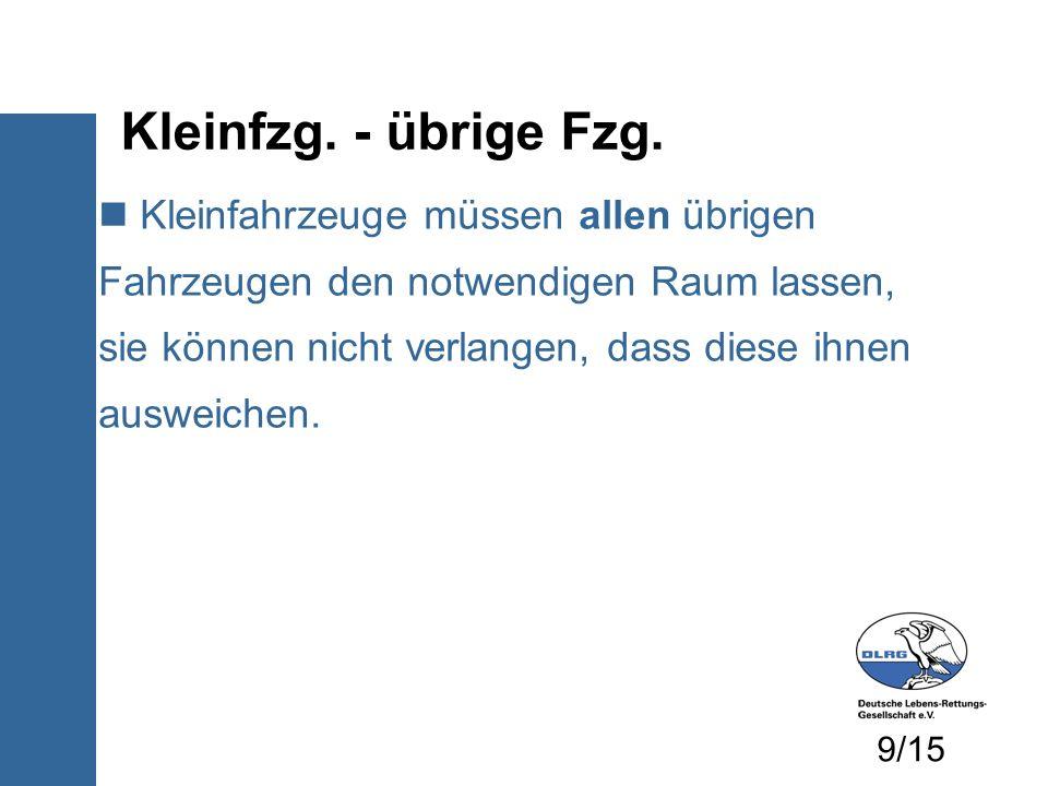 Kleinfzg. - übrige Fzg. Kleinfahrzeuge müssen allen übrigen Fahrzeugen den notwendigen Raum lassen, sie können nicht verlangen, dass diese ihnen auswe