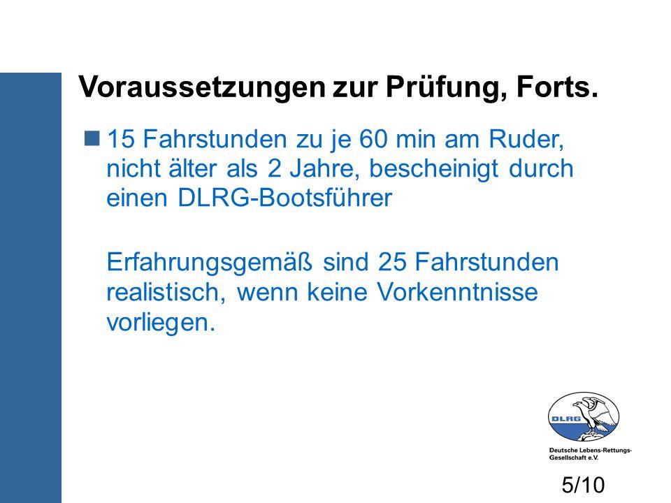 Voraussetzungen zur Prüfung, Forts. 15 Fahrstunden zu je 60 min am Ruder, nicht älter als 2 Jahre, bescheinigt durch einen DLRG-Bootsführer Erfahrungs