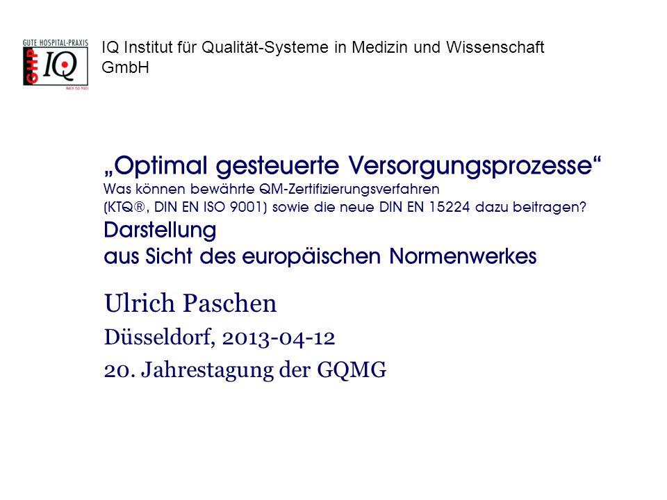 IQ Institut für Qualität-Systeme in Medizin und Wissenschaft GmbH QM steuert nicht die Versorgung und ersetzt keine Gesundheitspolitik DIN EN ISO 9001 und DIN EN 15224 sind keine Zertifizierungsverfahren – weder bewährt noch neu Optimale Steuerung der Versorgung.