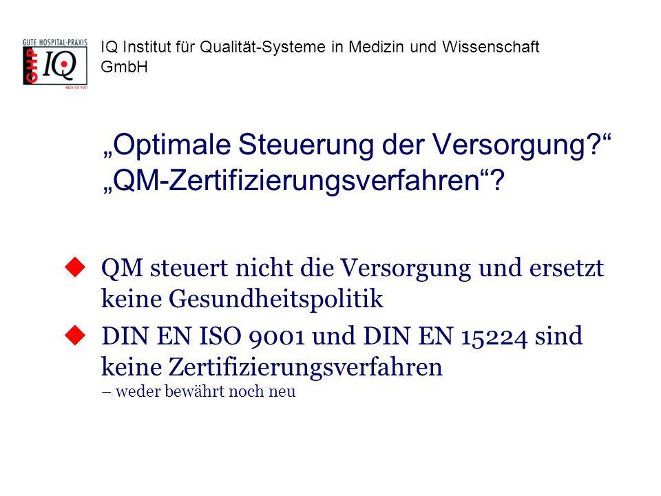 IQ Institut für Qualität-Systeme in Medizin und Wissenschaft GmbH Darlegungsnormen DIN EN ISO 9001 und DIN EN 15224 legen die Anforderungen an ein QM-System fest, wenn eine Organisation a) ihre Fähigkeit zur ständigen Bereitstellung von Produkten darzulegen hat, die die Anforderungen der Kunden und die zutreffenden gesetzlichen und behördlichen Anforderungen erfüllen, und b) danach strebt, die Kundenzufriedenheit durch wirksame Anwendung des Systems zu erhöhen, einschließlich der Prozesse zur ständigen Verbesserung des Systems … (1.1 Allgemeines DIN EN ISO 9001:2008-12 und DIN EN 15224:2012-12)