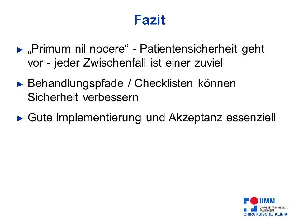 Fazit Primum nil nocere - Patientensicherheit geht vor - jeder Zwischenfall ist einer zuviel Behandlungspfade / Checklisten können Sicherheit verbessern Gute Implementierung und Akzeptanz essenziell