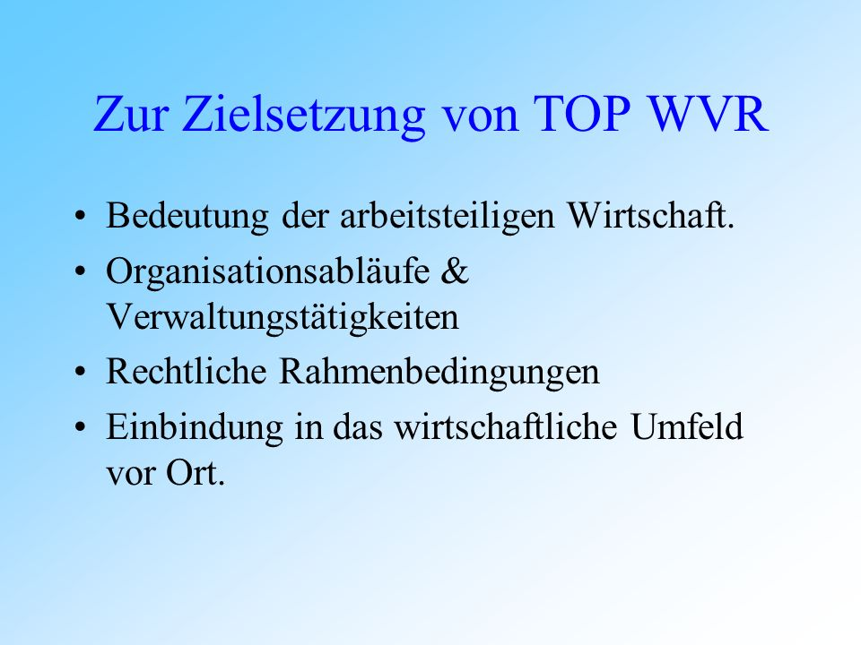 Zur Zielsetzung von TOP WVR Bedeutung der arbeitsteiligen Wirtschaft.
