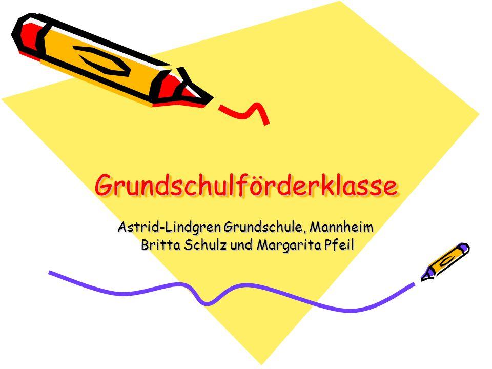 GrundschulförderklasseGrundschulförderklasse Astrid-Lindgren Grundschule, Mannheim Britta Schulz und Margarita Pfeil Britta Schulz und Margarita Pfeil