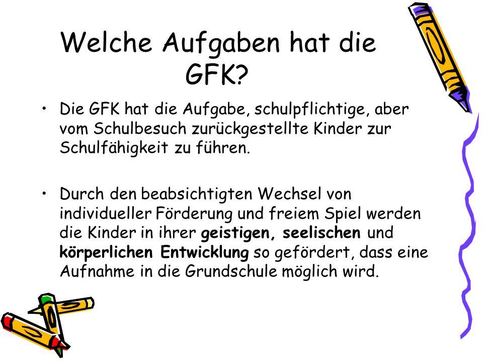 Welche Aufgaben hat die GFK? Die GFK hat die Aufgabe, schulpflichtige, aber vom Schulbesuch zurückgestellte Kinder zur Schulfähigkeit zu führen. Durch