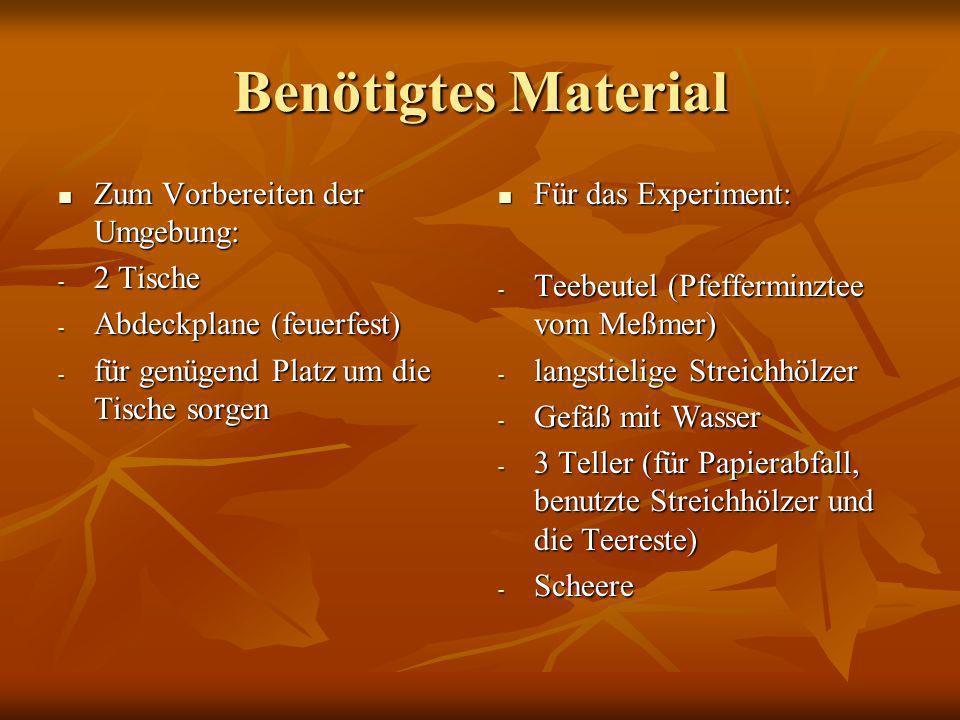 Benötigtes Material Zum Vorbereiten der Umgebung: Zum Vorbereiten der Umgebung: - 2 Tische - Abdeckplane (feuerfest) - für genügend Platz um die Tisch