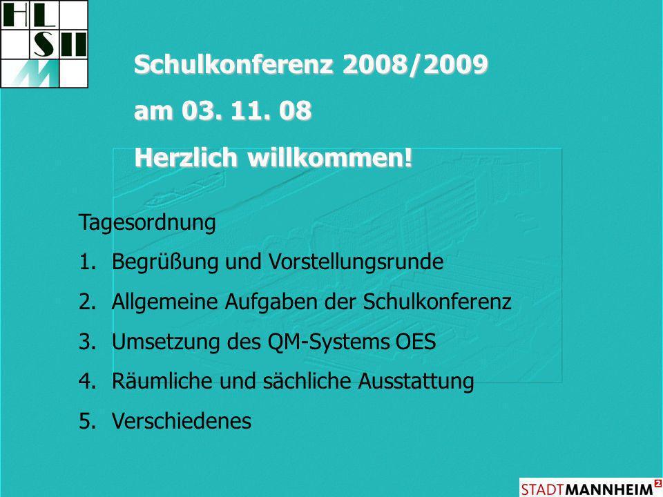 Schulkonferenz 2008/2009 am 03. 11. 08 Herzlich willkommen! Tagesordnung 1.Begrüßung und Vorstellungsrunde 2.Allgemeine Aufgaben der Schulkonferenz 3.