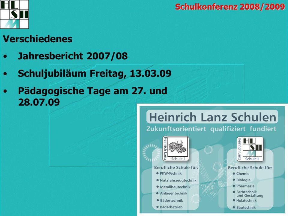 Verschiedenes Jahresbericht 2007/08 Schuljubiläum Freitag, 13.03.09 Pädagogische Tage am 27. und 28.07.09 Schulkonferenz 2008/2009