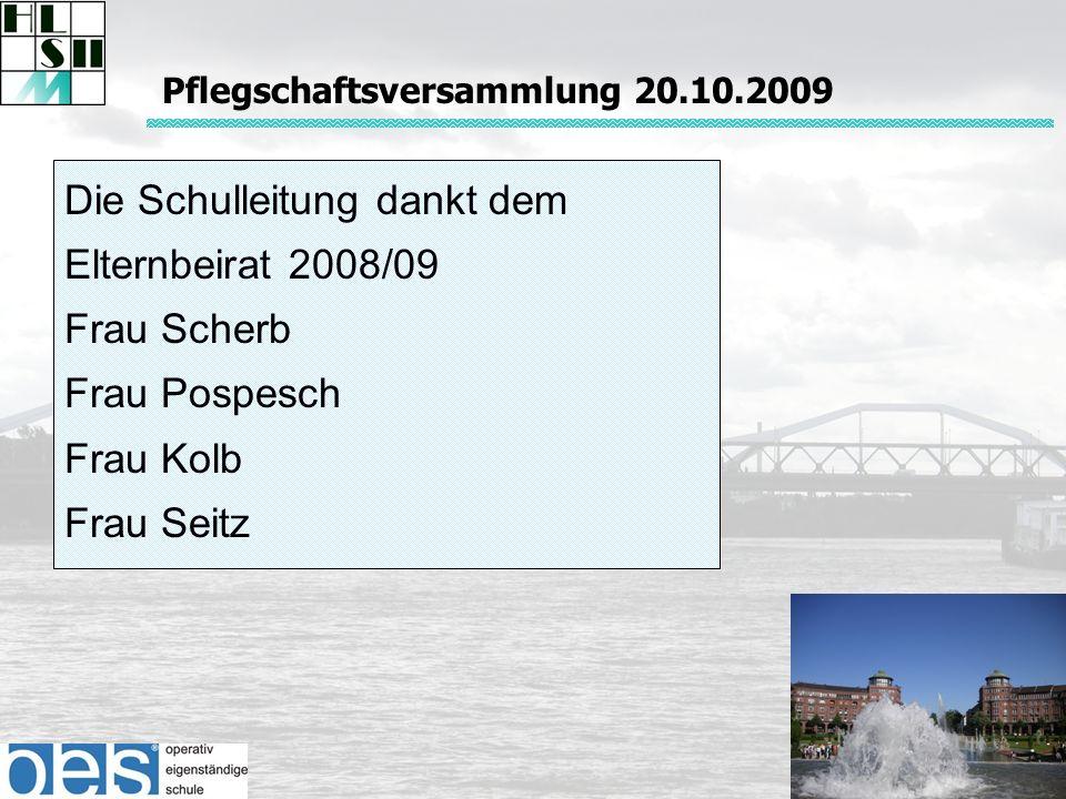 Die Schulleitung dankt dem Elternbeirat 2008/09 Frau Scherb Frau Pospesch Frau Kolb Frau Seitz Pflegschaftsversammlung 20.10.2009
