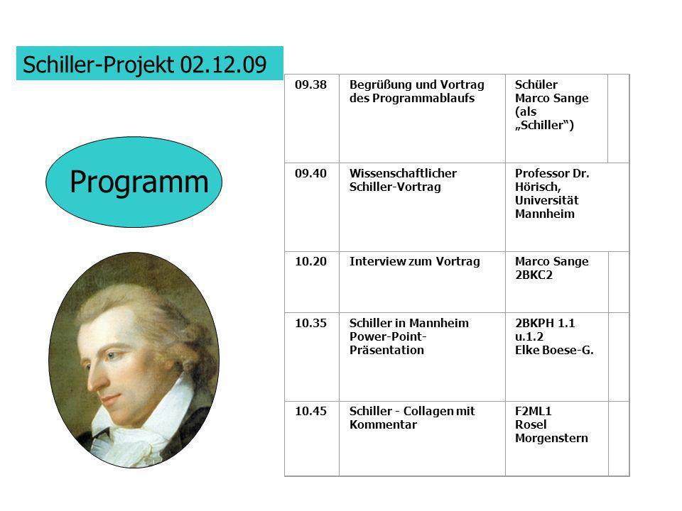Schiller-Projekt 02.12.09 09.38Begrüßung und Vortrag des Programmablaufs Schüler Marco Sange (als Schiller) 09.40Wissenschaftlicher Schiller-Vortrag Professor Dr.