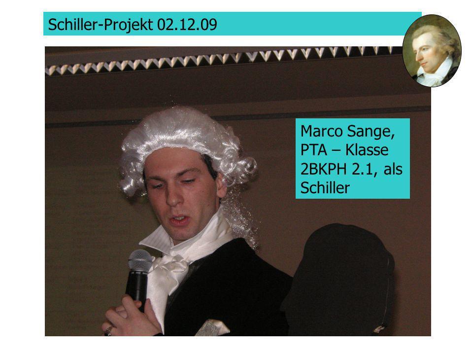 Schiller-Projekt 02.12.09 Marco Sange, PTA Marco Sange, PTA – Klasse 2BKPH 2.1, als Schiller