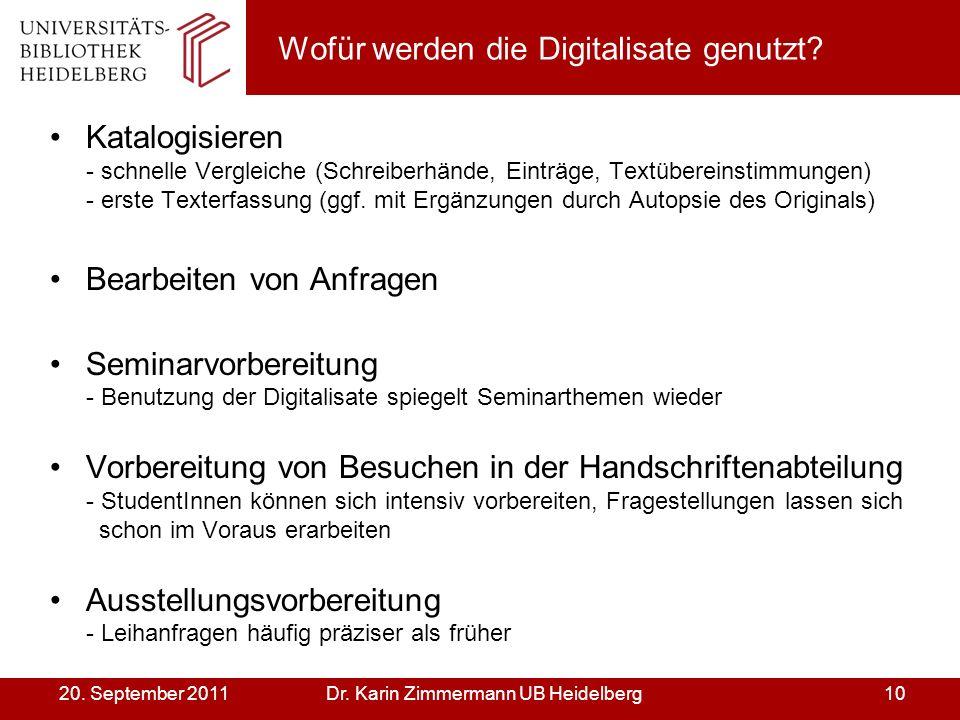 Dr. Karin Zimmermann UB Heidelberg1020. September 2011 Wofür werden die Digitalisate genutzt? Katalogisieren - schnelle Vergleiche (Schreiberhände, Ei