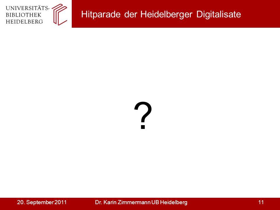 Dr. Karin Zimmermann UB Heidelberg1120. September 2011 Hitparade der Heidelberger Digitalisate ?