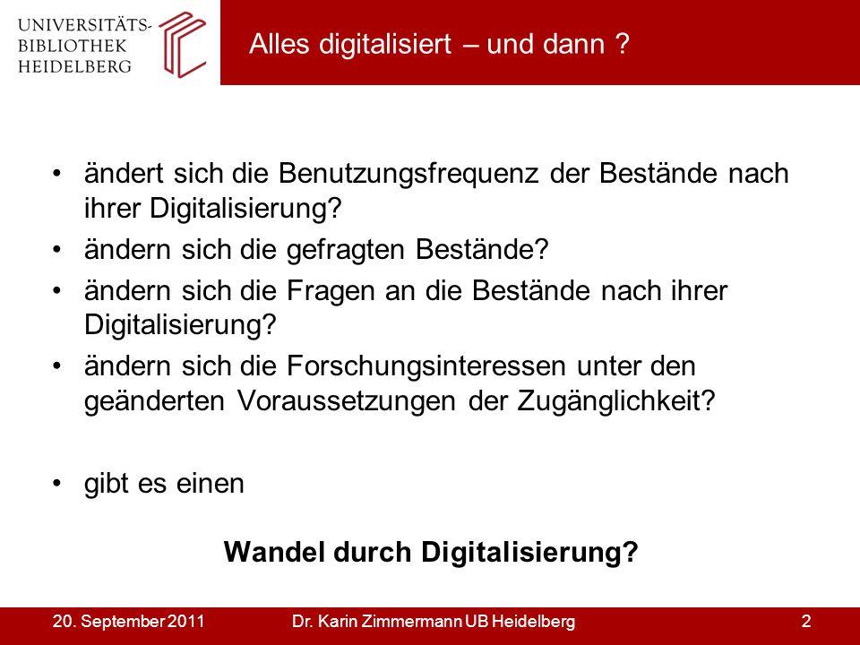 Dr. Karin Zimmermann UB Heidelberg220. September 2011 Alles digitalisiert – und dann ? ändert sich die Benutzungsfrequenz der Bestände nach ihrer Digi