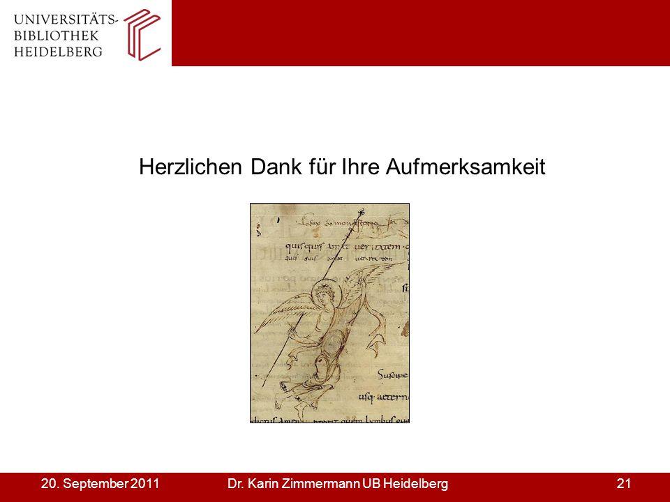 Dr. Karin Zimmermann UB Heidelberg2120. September 2011 Herzlichen Dank für Ihre Aufmerksamkeit