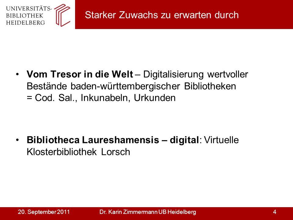 Dr. Karin Zimmermann UB Heidelberg420. September 2011 Starker Zuwachs zu erwarten durch Vom Tresor in die Welt – Digitalisierung wertvoller Bestände b