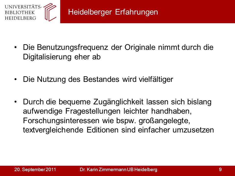 Dr. Karin Zimmermann UB Heidelberg920. September 2011 Heidelberger Erfahrungen Die Benutzungsfrequenz der Originale nimmt durch die Digitalisierung eh