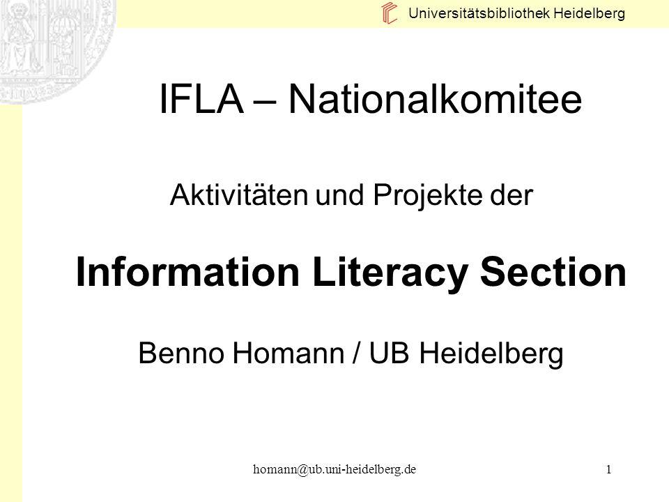 Universitätsbibliothek Heidelberg homann@ub.uni-heidelberg.de1 IFLA – Nationalkomitee Aktivitäten und Projekte der Information Literacy Section Benno