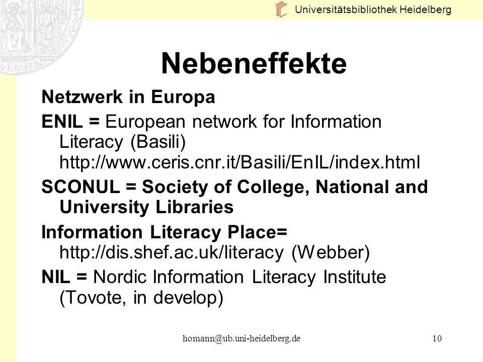 Universitätsbibliothek Heidelberg homann@ub.uni-heidelberg.de10 Nebeneffekte Netzwerk in Europa ENIL = European network for Information Literacy (Basi