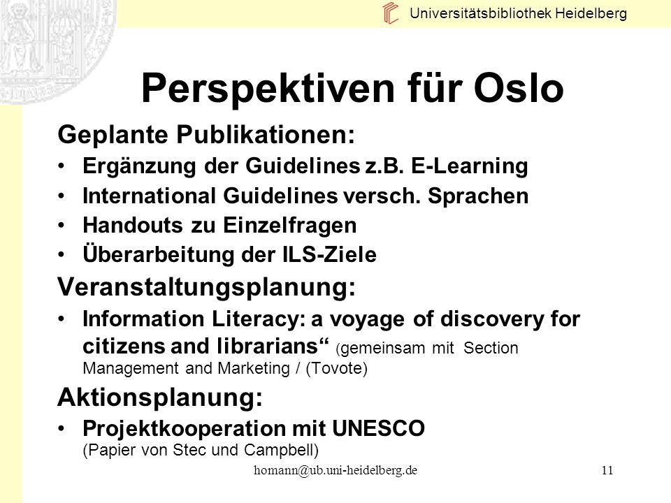 Universitätsbibliothek Heidelberg homann@ub.uni-heidelberg.de11 Perspektiven für Oslo Geplante Publikationen: Ergänzung der Guidelines z.B. E-Learning