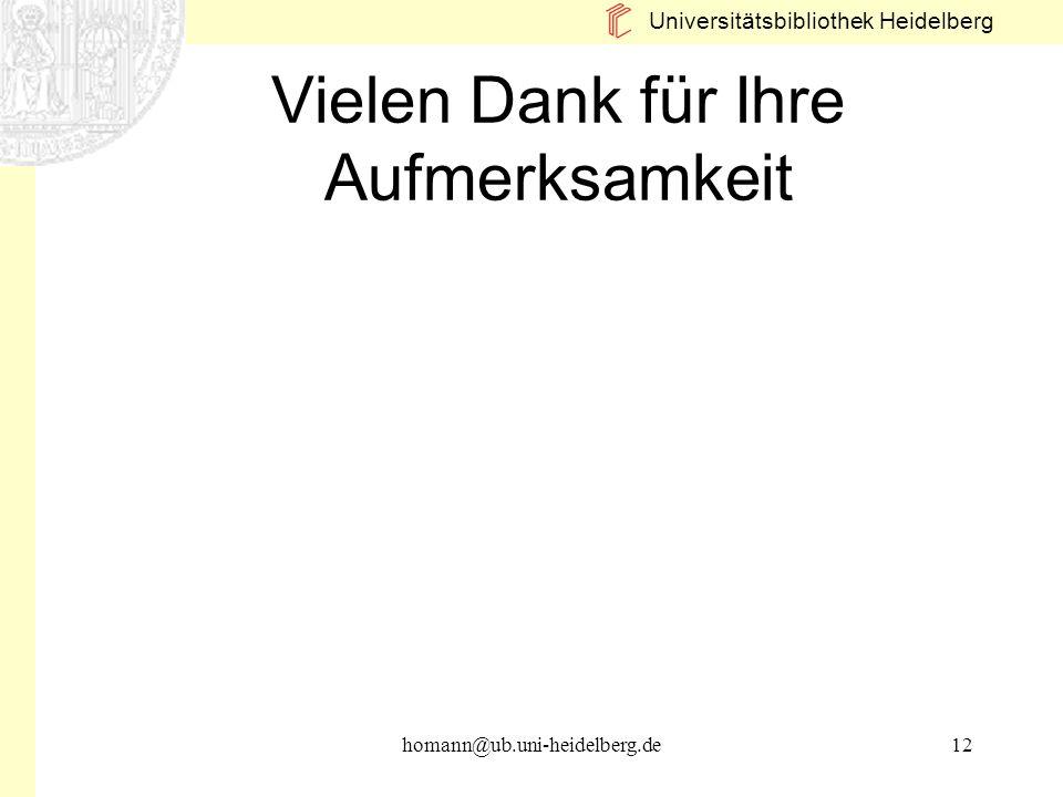 Universitätsbibliothek Heidelberg homann@ub.uni-heidelberg.de12 Vielen Dank für Ihre Aufmerksamkeit