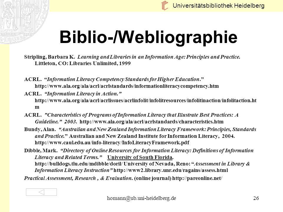 Universitätsbibliothek Heidelberg homann@ub.uni-heidelberg.de26 Biblio-/Webliographie Stripling, Barbara K. Learning and Libraries in an Information A
